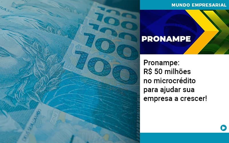 Pronampe: R$ 50 Milhões No Microcrédito Para Ajudar Sua Empresa A Crescer!