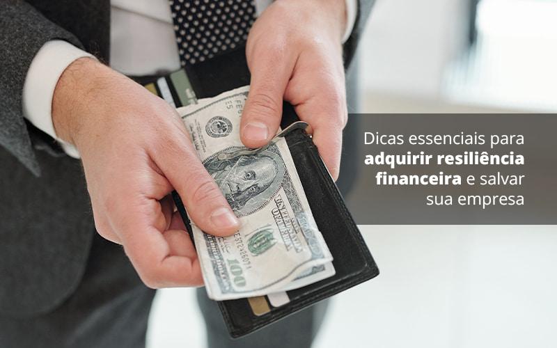 Dicas Essenciais Para Adquirir Resiliencia Financeira E Salvar Sua Empresa Post (1) - Quero Montar Uma Empresa
