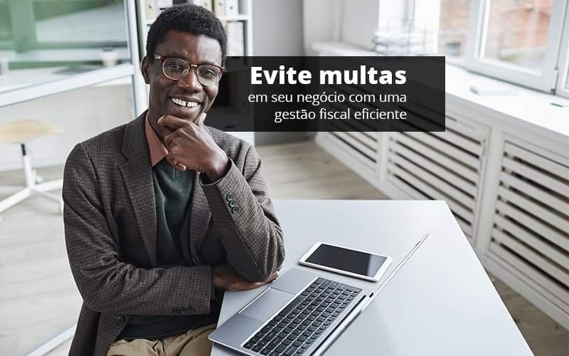 Evite Multas Em Seu Negocio Com Uma Gestao Fiscal Eficiente Post (1) - Quero Montar Uma Empresa