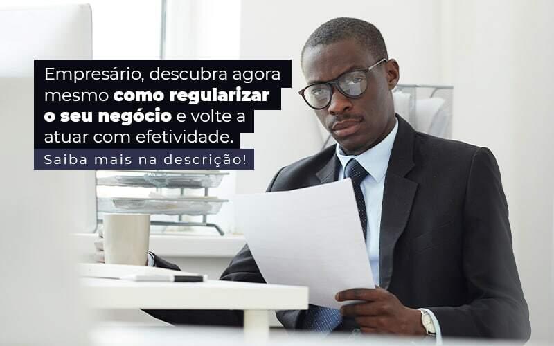Empresario Descubra Agora Mesmo Com Oregularizar O Seu Negocio E Volte A Atuar Com Efetividade Post (1) - Quero Montar Uma Empresa